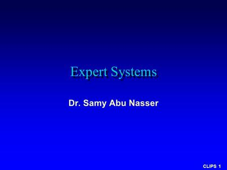 CLIPS 1 Expert Systems Dr. Samy Abu Nasser. CLIPS 2 Course Overview u Introduction u CLIPS Overview u Concepts, Notation, Usage u Knowledge Representation.