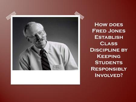 Fred Jones How does Fred Jones Establish Class Discipline by Keeping Students Responsibly Involved?
