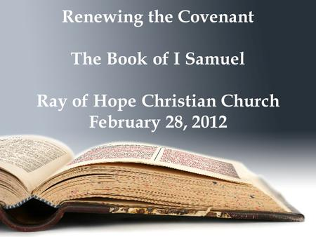 Renewing the Covenant The Book of I Samuel Ray of Hope Christian Church February 28, 2012.