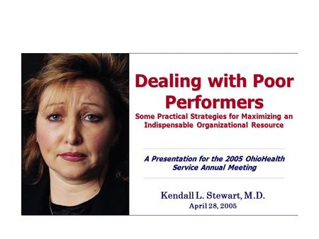 Dealing with Poor Performers Some Practical Strategies for Maximizing an Indispensable Organizational Resource A Presentation for the 2005 OhioHealth Service.