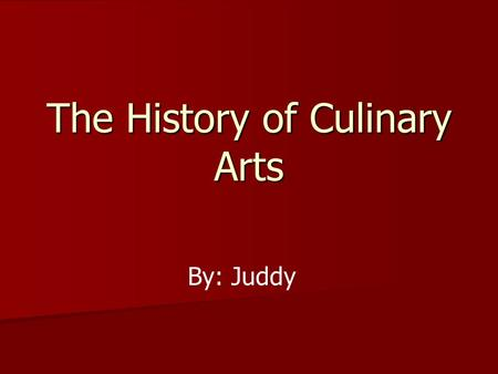 The History of Culinary Arts By: Juddy. Introduction Up until now cooking was either seen as hobby or a chore, now it is a very skilled line of work with.