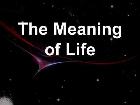 The Meaning of Life L1: Why Dying is Bad Perspective If we can understand why death is bad, it may help us to realise what is good about life, which.