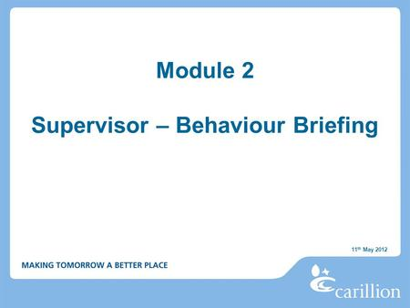 Module 2 Supervisor – Behaviour Briefing 11 th May 2012.