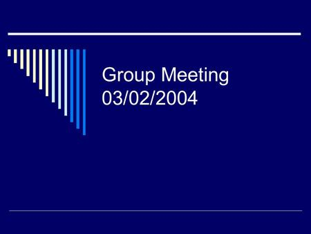 Group Meeting 03/02/2004. Format of Weekly Group Meeting  Daily chore  Research report: electronic presentation required  Journal report.