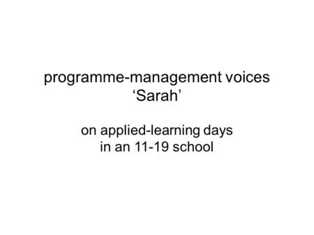 Programme-management voices 'Sarah' on applied-learning days in an 11-19 school.