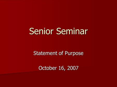 Senior Seminar Statement of Purpose October 16, 2007.