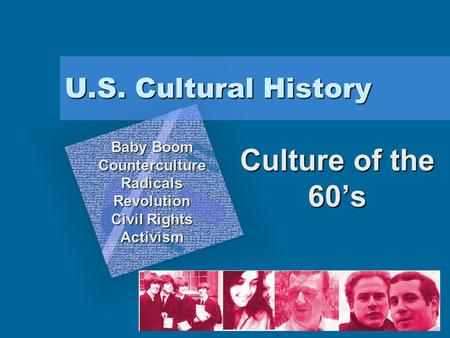 U.S. <strong>Cultural</strong> History <strong>Culture</strong> of the 60's Baby Boom CountercultureRadicalsRevolution Civil Rights Activism To insert your company logo on this slide From.