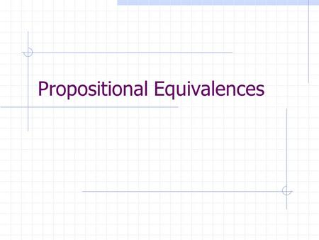 Propositional Equivalences. L32 Agenda Tautologies Logical Equivalences.