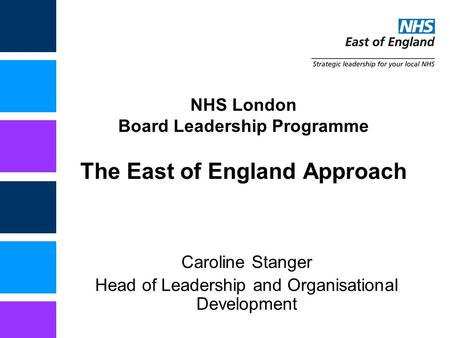 NHS London Board Leadership Programme The East of England Approach Caroline Stanger Head of Leadership and Organisational Development.