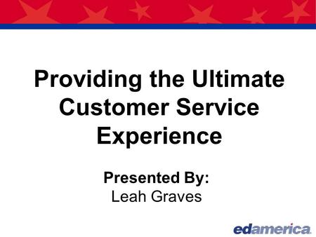 Providing the Ultimate Customer Service Experience Presented By: Leah Graves.