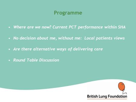 Programme Where are we now? Current PCT performance within SHA No decision about me, without me: Local patients views Are there alternative ways of delivering.