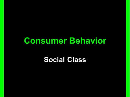 Consumer Behavior Social Class. Education Occupation Income Wealth Dwelling Family Values & Beliefs Beliefs Habits Lifestyles Relationships Consumption.