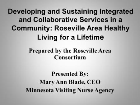 Developing and Sustaining Integrated and Collaborative Services in a Community: Roseville Area Healthy Living for a Lifetim e Prepared by the Roseville.