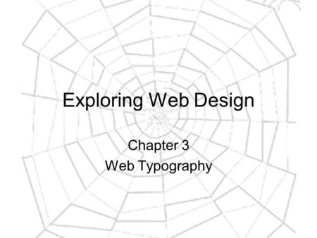Exploring Web Design Chapter 3 Web Typography. The goal of any web page is to communicate.