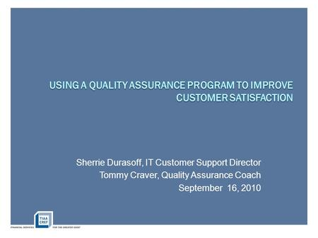 Sherrie Durasoff, IT Customer Support Director Tommy Craver, Quality Assurance Coach September 16, 2010.