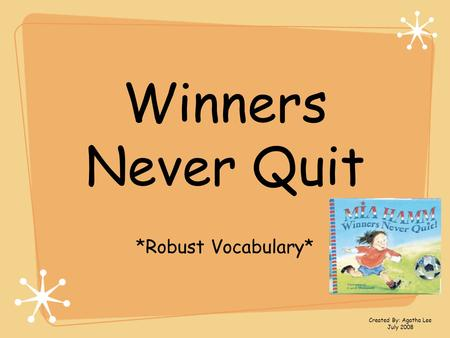 Winners Never Quit *Robust Vocabulary* Created By: Agatha Lee July 2008.