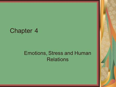 Chapter 4 Emotions, Stress and Human Relations. Research on Emotions Ignored emotion, preferred rational thought Amygdala is linked to fear and anger.
