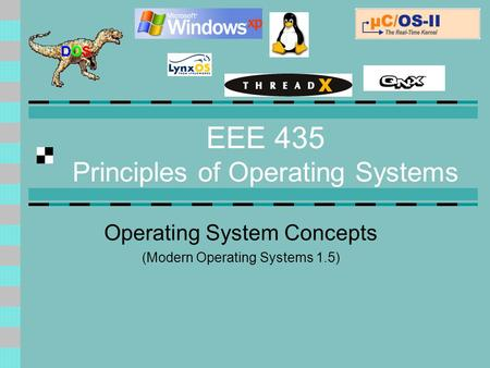 EEE 435 Principles of Operating Systems Operating System Concepts (Modern Operating Systems 1.5)
