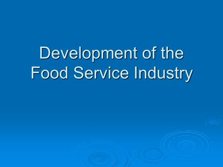 Development of the Food Service Industry. Renaissance  A.D. 1400-1600  Presented opportunities to use flavors from herbs and spices to enhance foods.
