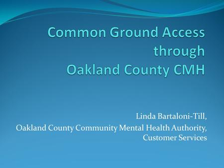 Linda Bartaloni-Till, Oakland County Community Mental Health Authority, Customer Services.