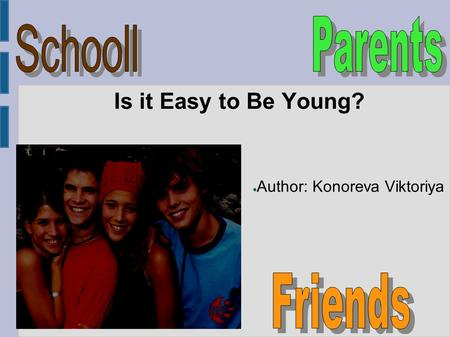 Is it Easy to Be Young? ● Author: Konoreva Viktoriya.