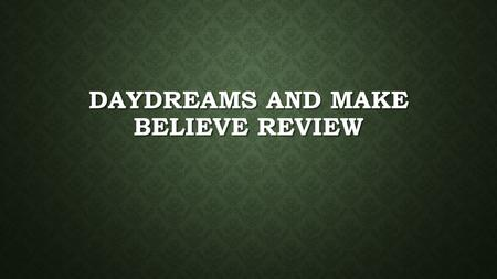 DAYDREAMS AND MAKE BELIEVE REVIEW. CONFLICT = A PROBLEM OR STRUGGLE BETWEEN OPPOSING FORCES.