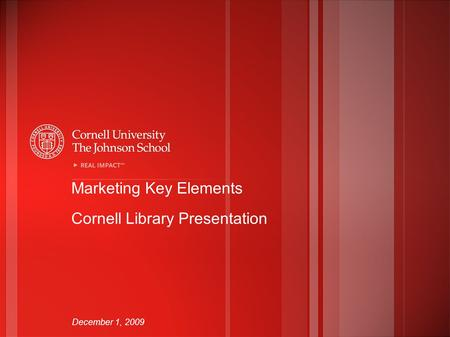 Marketing Key Elements Cornell Library Presentation December 1, 2009.