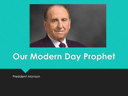 Our Modern Day Prophet President Monson. History.