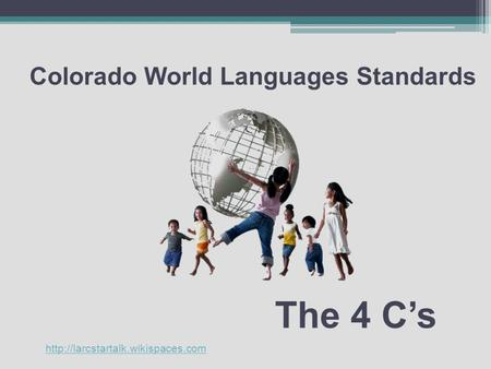 Colorado World Languages Standards The 4 C's