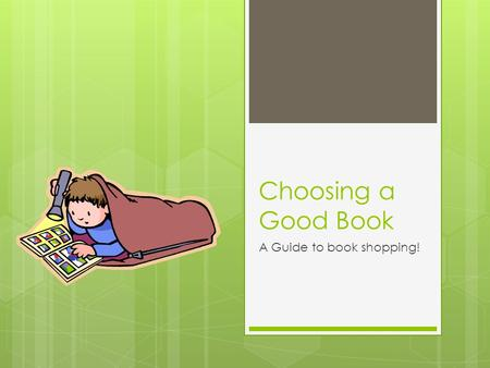 Choosing a Good Book A Guide to book shopping!. What is a Just Right Book?  It's not about what's popular- it's about what is a good fit for you.  A.
