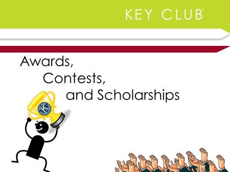 Awards, Contests, and Scholarships. I Can Be Recognized? That's right! Every Key Clubber has some chance to be acknowledged for their hard work throughout.