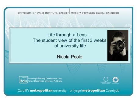 Life through a Lens – The student view of the first 3 weeks of university life Nicola Poole.
