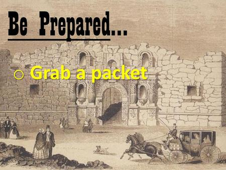 Be Prepared… o Grab a packet. Texas was a part of the S_ _ _ _ _ _ colony of M_ _ _ _ _. Spain refused to let A_ _ _ _ _ _ _ _ settle in Texas initially.