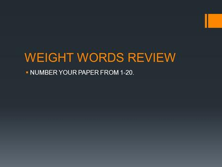 WEIGHT WORDS REVIEW  NUMBER YOUR PAPER FROM 1-20.