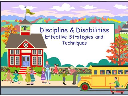 Discipline & Disabilities Effective Strategies and Techniques.