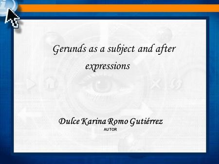 Gerunds as a subject and after Dulce Karina Romo Gutiérrez AUTOR expressions.