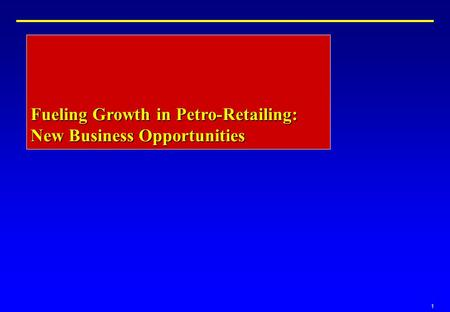 1 Fueling Growth <strong>in</strong> Petro-<strong>Retailing</strong>: New Business Opportunities.