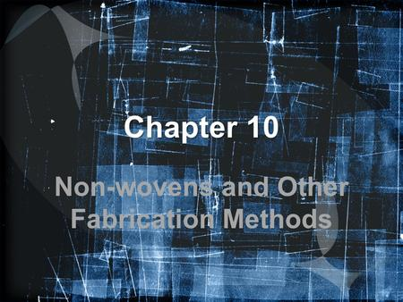 Chapter 10 Non-wovens and Other Fabrication Methods.