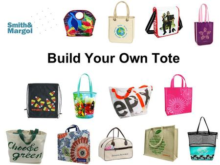 Build Your Own Tote. …in 6 simple steps. Step 1: pick a size & shape Consider who will be using the tote and what it will be used for. Take a chance.
