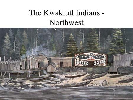 The Kwakiutl Indians - Northwest