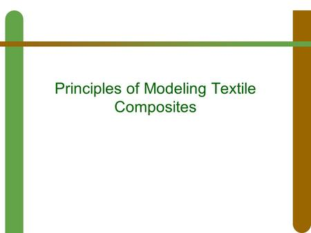 Principles of Modeling Textile Composites. Issues  Textile composites are not monolithic  Mechanical characterization is not complete  High degree.