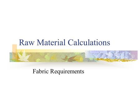 Raw Material Calculations Fabric Requirements. Basic calculation