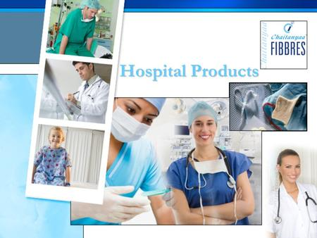Hospital Products. Since its formation in the year 2000, Chaitanyaa Fibbres has grown to become one of the largest suppliers of products made in non-woven.