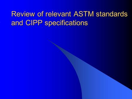 Review of relevant ASTM standards and CIPP specifications.