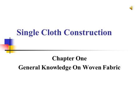 Single Cloth Construction Chapter One General Knowledge On Woven Fabric.