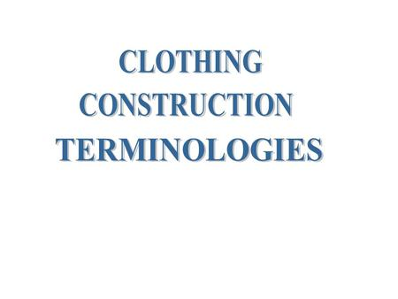CLOTHING CONSTRUCTION TERMINOLOGIES.