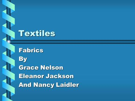 Textiles FabricsBy Grace Nelson Eleanor Jackson And Nancy Laidler.