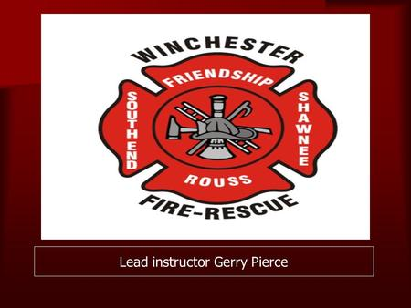 Lead instructor Gerry Pierce. Hose Testing Objectives  Construction of fire hose.  Sizes of fire hose (used at WFRD)  Use and care of fire hose. 