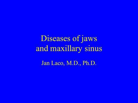 Diseases of jaws and maxillary sinus Jan Laco, M.D., Ph.D.