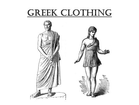 Greek Clothing. Greek clothing was made out of three types of materials. The first mostly used was wool which was woven from very coarse to very soft.